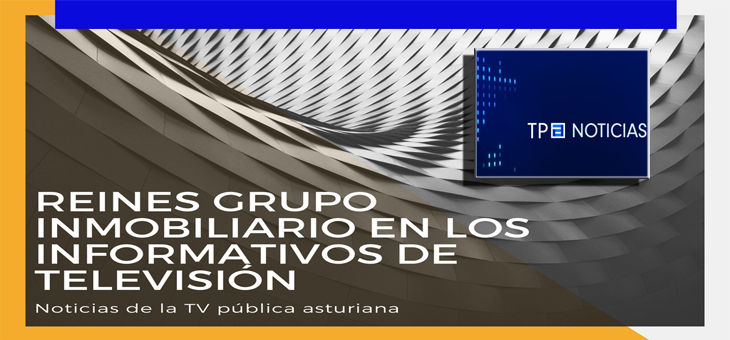 Reines Grupo Inmobiliario, en los informativos de la Televisión Pública Asturiana