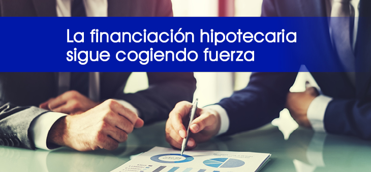 LA FINANCIACIÓN HIPOTECARIA SIGUE COGIENDO FUERZA